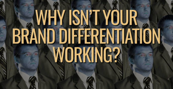 Why Isn't Your Brand Differentiation Working?