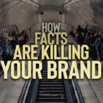 "Are ""Facts"" Killing Your Brand?"