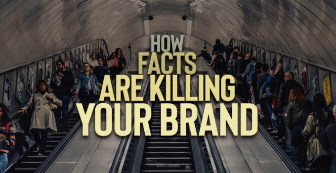 """Are """"Facts"""" Killing Your Brand?"""