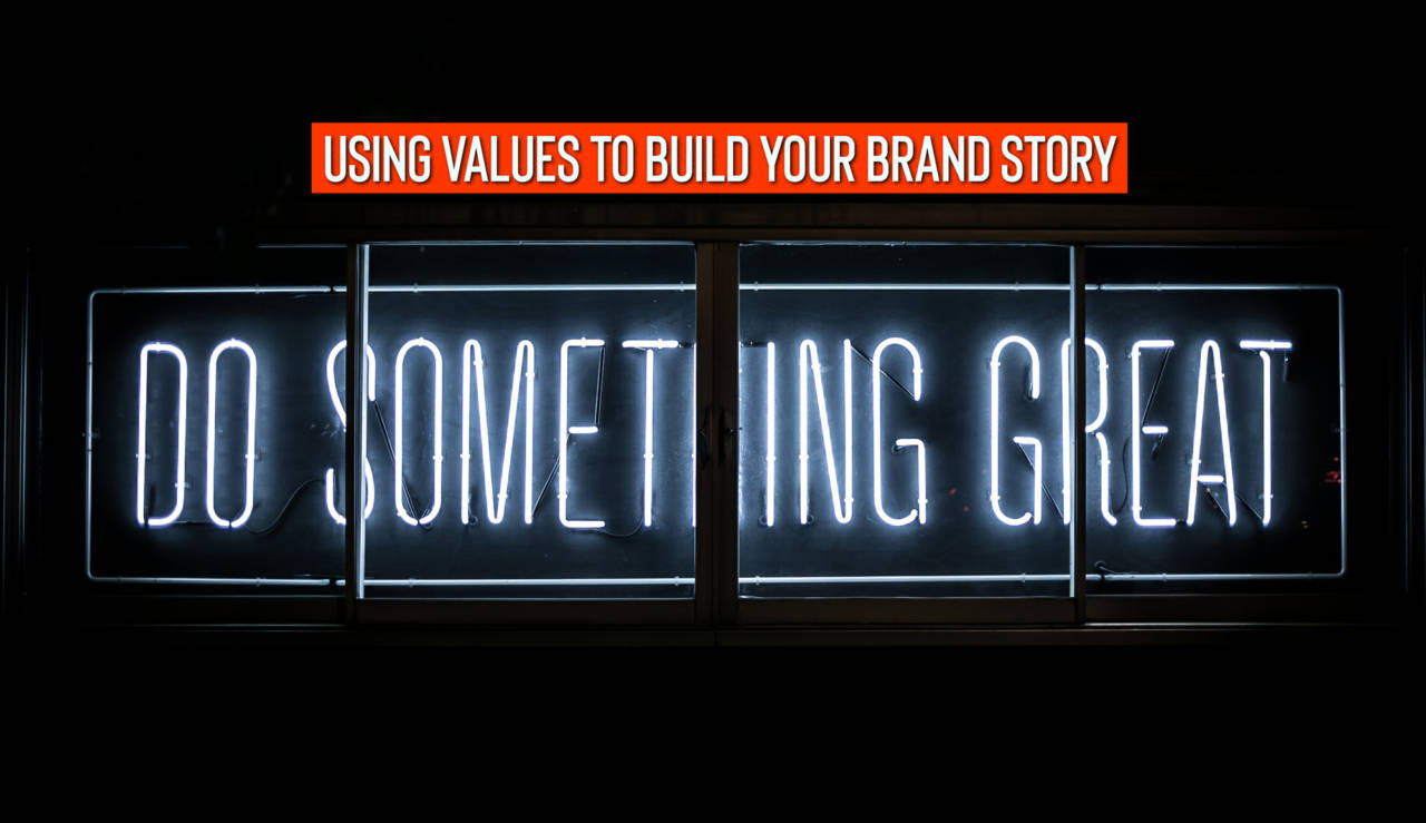 Using Values to Building Your Brand Story | Rising Above The Noise
