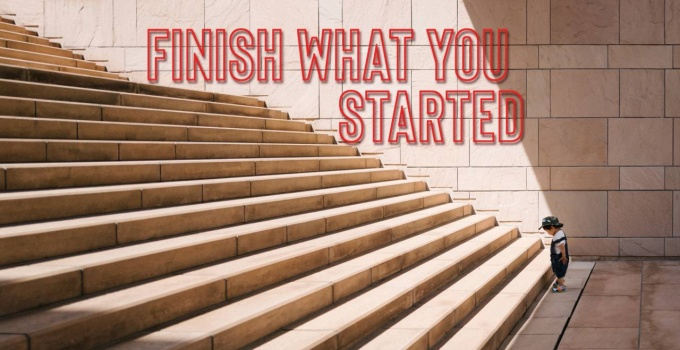 Finish What You Started (No More Excuses)