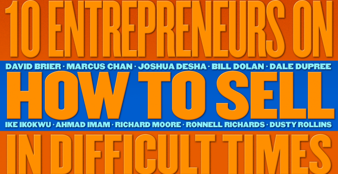 10 Entrepreneurs On How To Sell in Difficult Times