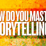 How do you master Storytelling?
