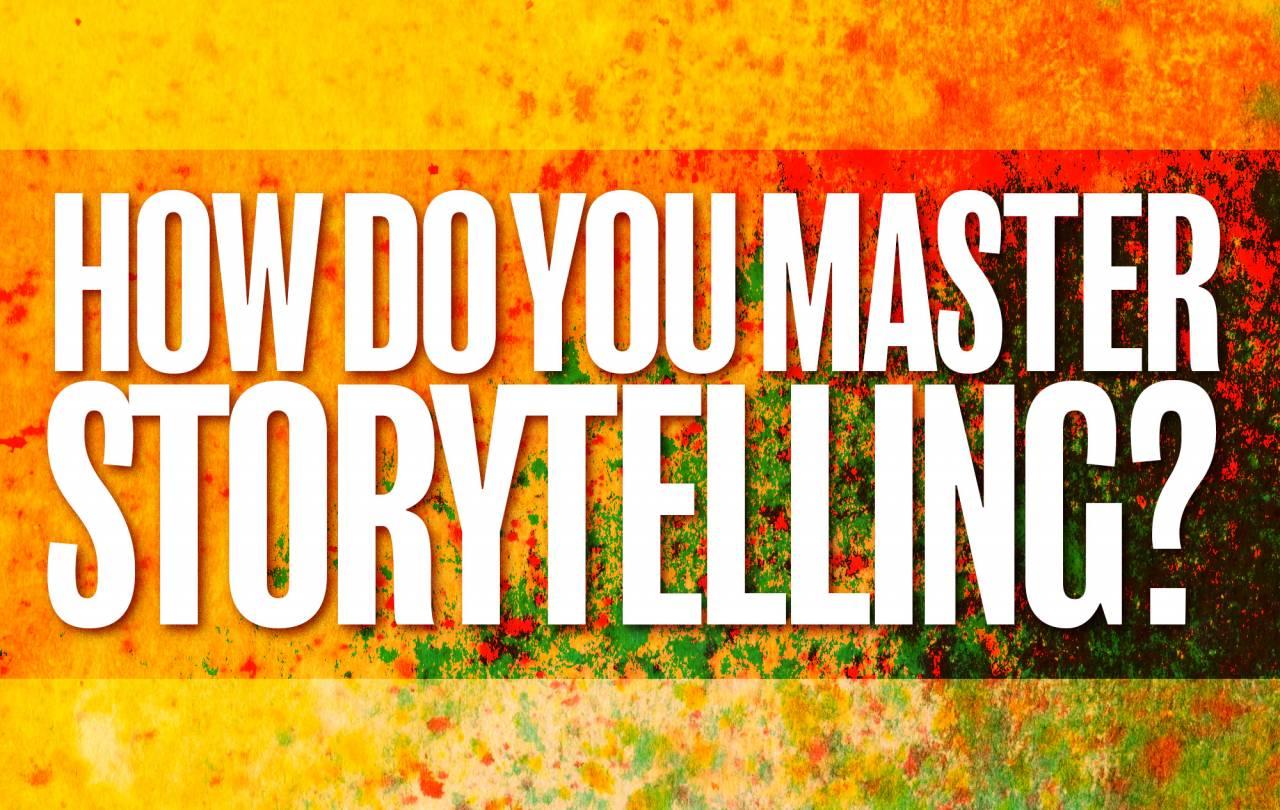 How do you master Storytelling?